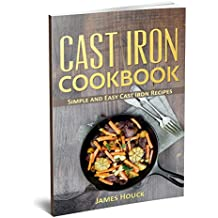 Cast Iron Cookbook: Simple and Easy Cast Iron Skillet Recipes (English Edition)