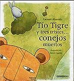 Tío Tigre y tres tristes conejos muertos / Uncle Tiger and the Three Sad Dead Rabbits