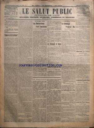 SALUT PUBLIC (LE) [No 120] du 30/04/1919 - LES JOURNAUX LYONNAIS D'ACCORD AVEC LES ORGANISATIONS OUVRIERES DU LIVRE NE PARAITRONT PAS DEMAIN 1ER MAI - FIUME EST-ELLE ITALIENNE PAR ALPHONSE GERMAIN - LA PROTECTION DES CHRETIENS EN ASIE-MINEURE - AU PARLEMENT ITALIEN - LES DECLARATIONS DU PARTI SOCIALISTE - LES EVENEMENTS DE RUSSIE - AUTOUR DU TRAITE DE PAIX - LA SITUATION - A LA CONFEDERATION DU TRAVAIL - LE CHOMAGE DU PREMIER MAI - LA CONFERENCE DE LA PAIX - AUTOUR DE LA SOCIETE DES NATIONS - L