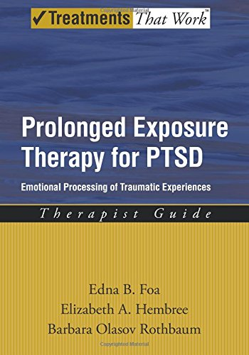 Prolonged Exposure Therapy for PTSD: Emotional Processing of Traumatic Experiences, Therapist Guide (Treatments That Work) por Edna B. Foa