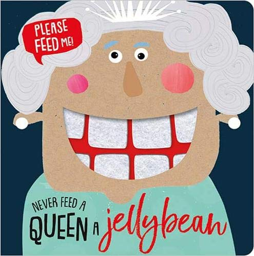 Never Feed a Queen a Jellybean (Felt Teeth Board Book)