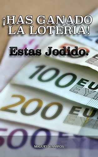 ¡Has ganado la loteria! Estás Jodido: Cómo ganar un premio gordo y no morir por sus efectos por Miguel Campos