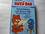 Bussi Bär : Bastelideen von Bussi-Bär für jede Jahreszeit. Erste wissenschaftlich empfohlene Spiel- und Vorschule. Rolf Kauka´s Bussi-Bär Kinderbibliothek. Mit zahlreichen farbigen Illustrationen.