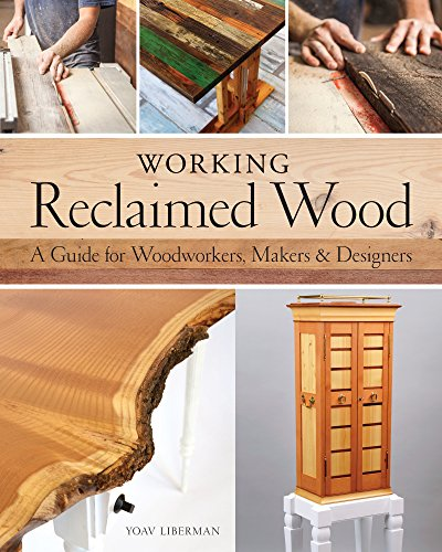 Working Reclaimed Wood: A Guide for Woodworkers & Makers