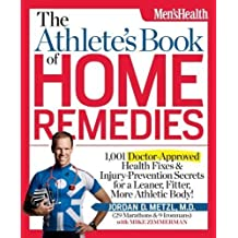 The Athlete's Book of Home Remedies: 1,001 Doctor-Approved Health Fixes and Injury-Prevention Secrets for a Leaner, Fitter, More Athletic Body! by Jordan Metzl (Mar 13 2012)