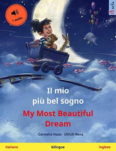 Il mio più bel sogno - My Most Beautiful Dream (italiano - inglese): Libro per bambini bilingue, con audiolibro (Sefa libri illustrati in due lingue)