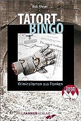 Tatort-Bingo: Kriminalroman aus Franken (Frankenkrimi von Bob Meyer)