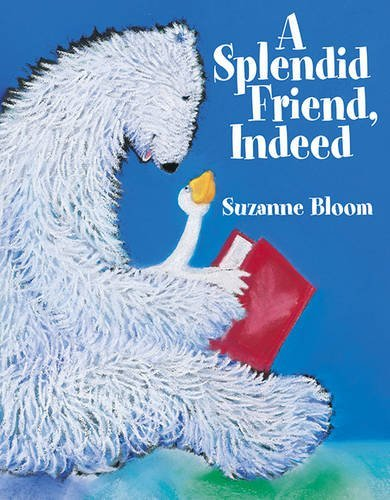 a-splendid-friend-indeed-goose-and-bear-stories-by-suzanne-bloom-2005-03-01
