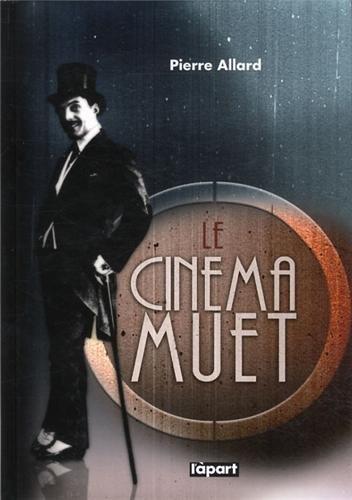 Le cinéma muet par Pierre Allard