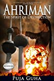 Front cover for the book Ahriman: The Spirit of Destruction by Puja Guha