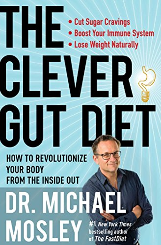 The Clever Gut Diet: How to Revolutionize Your Body from the Inside Out (English Edition)