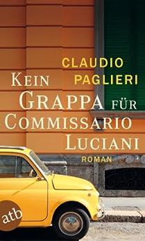 Kein Grappa für Commissario Luciani: Roman (Commisario Luciani 4) von [Paglieri, Claudio]