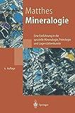 Mineralogie: Eine Einführung in die spezielle Mineralogie, Petrologie und Lagerstättenkunde (Springer-Lehrbuch) - Siegfried Matthes