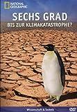 National Geographic - Sechs Grad bis zur Klimakatastrophe