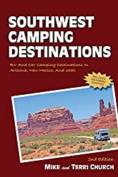 Southwest Camping Destinations: RV and Car Camping Destinations in Arizona, New Mexico, and Utah (Southwest Camping Destinations: A Guide to Great RV & Car Camping)
