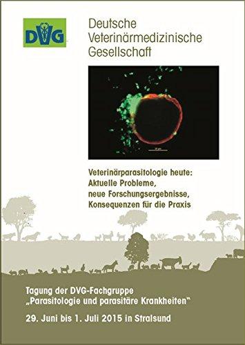 """Tagung der DVG-Fachgruppe """"Parasitologie und parasitäre Krankheiten"""" - Veterinärparasitologie heute: Aktuelle Probleme, neue Forschungsergebnisse, ... bis 1. Juli 2015 in Stralsund - Tagungsband"""