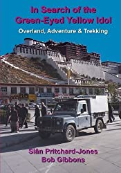 In Search of the Green-Eyed Yellow Idol: Around the World in Forty Years - Overland, Adventure & Trekking (Full Colour 7x10in) (Himalayan travel guides) by Sian Pritchard-Jones (2015-09-18)