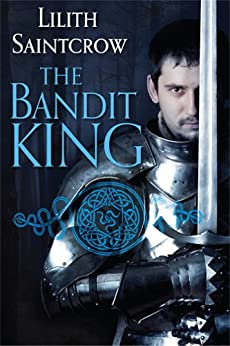 The Bandit King (Romance of the Arquitaine Book 2) by [Saintcrow, Lilith]