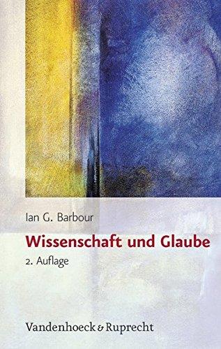Wissenschaft und Glaube. Historische und zeitgenössische Aspekte (Religion, Theologie und Naturwissenschaft /Religion, Theology, and Natural Science, Band 1)