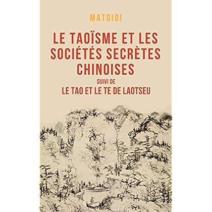 Le Taoïsme et les sociétés secrètes chinoises: suivi du Tao Te King