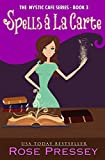 Spells A La Carte: A Magic Baking Cozy Mystery (Mystic Cafe Cozy Mystery Series Book 3) (English Edition)