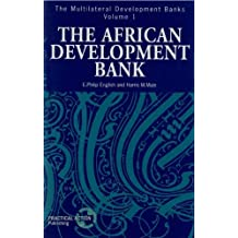 The African Development Bank: African Development Bank v. 1 (The Multilateral Development Banks) by E.Philip English (1996-01-01)