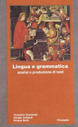 Lingua e grammatica: analisi e produzione di testi. Per le Scuole superiori
