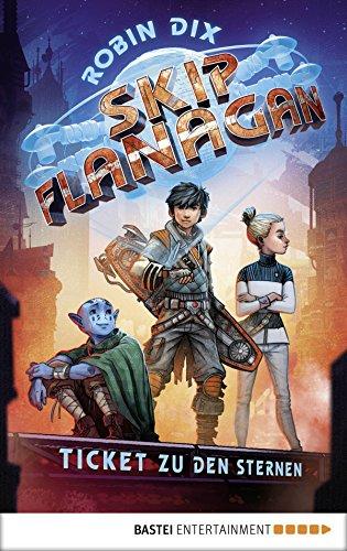 Skip Flanagan - Ticket zu den Sternen: Band 1