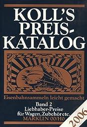 Koll's Preiskatalog. Gesamtausgabe 2006. Liebhaberpreise für Triebfahrzeuge, Wagen, Zubehör etc.. Eisenbahnsammeln leicht gemacht: Koll's ... 2: Liebhaber-Preise für Wagen, Zubehör etc.