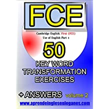 CAMBRIDGE ENGLISH FIRST (FCE) - 50 KEY WORD TRANSFORMATION EXERCISES Vol.2 (English Edition)