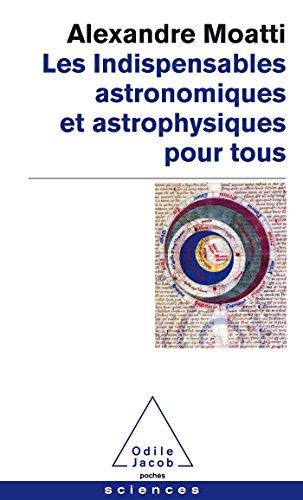 Les Indispensables astronomiques et astrophysiques pour tous par Alexandre Moatti