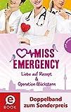 Miss Emergency 3&4 (Doppelband zum Sonderpreis), Liebe auf Rezept; Operation Glücksstern