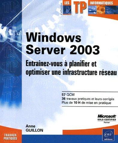 Windows Server 2003 : Entraînez-vous à planifier et optimiser une infrastructure réseau