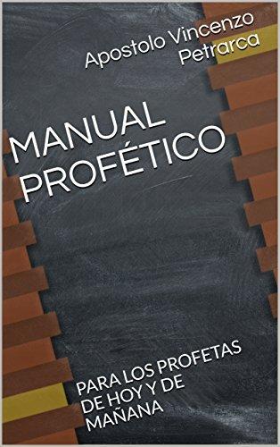 MANUAL PROFÉTICO: PARA LOS PROFETAS DE HOY Y DE MAÑANA por Apostolo Vincenzo Petrarca