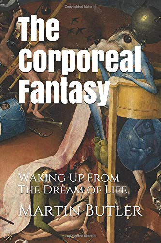 Preisvergleich Produktbild The Corporeal Fantasy: Waking Up From The Dream of Life