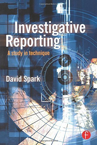 Investigative Reporting: A study in technique (Journalism Media Manual,) 1st edition by Spark, David (1999) Paperback