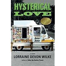 Hysterical Love: a novel by Lorraine Devon Wilke (2015-03-31)