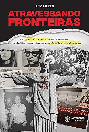 Atravessando fronteiras: Da guerrilha urbana na Alemanha ao trabalho comunitário nas favelas brasileiras (Portuguese Edition)