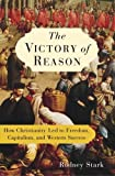 Image de The Victory of Reason: How Christianity Led to Freedom, Capitalism, and Western Success