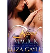 [ BOUND BY MAGICK ] BY Gayle, Eliza ( AUTHOR )Dec-17-2011 ( Paperback )