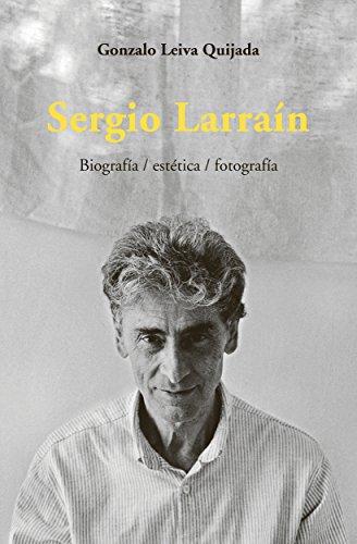 Sergio Larrain: Biografía / estética/ fotografía por Gonzalo Leiva