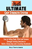 Ultimate Grip Strength System: Easy to Follow Hand, Wrist and Forearm Strength Training Exercises to Build a Crushing Handshake and a Strong Grip in Weeks (How To Get Fit Free Book 2)
