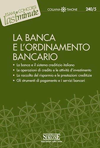 La Banca e l'Ordinamento Bancario: La banca e il sistema creditizio italiano - Le operazioni di credito e le attività d'investimento - La raccolta del di pagamento e i servizi bancari (Il timone)