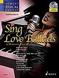 Sing Love Ballads: 12 Romantic Love Songs. Gesang. Ausgabe mit mp3-CD. (Schott Vocal Lounge)