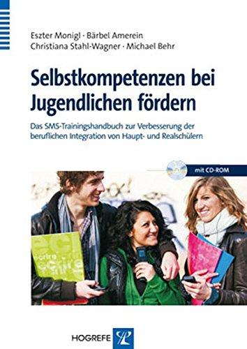Selbstkompetenzen bei Jugendlichen fördern: Das SMS-Trainingshandbuch zur Verbesserung der beruflichen Integration von Haupt- und Realschülern
