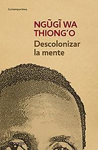 Descolonizar la mente: La política lingüística de la literatura africana par Ngugi wa Thiong'o