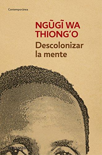 Descolonizar la mente: La política lingüística de la literatura africana (Spanish Edition)