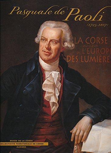Pasquale de Paoli (1725-1807) : La Corse au coeur de l'Europe des Lumires - Muse de la Corse, Corte, Du 23 juin au 29 dcembre 2007