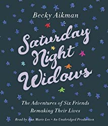 Saturday Night Widows: The Adventures of Six Friends Remaking Their Lives by Becky Aikman (2013-01-22)
