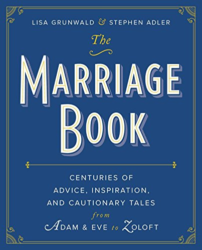 the-marriage-book-centuries-of-advice-inspiration-and-cautionary-tales-from-adam-and-eve-to-zoloft-e
